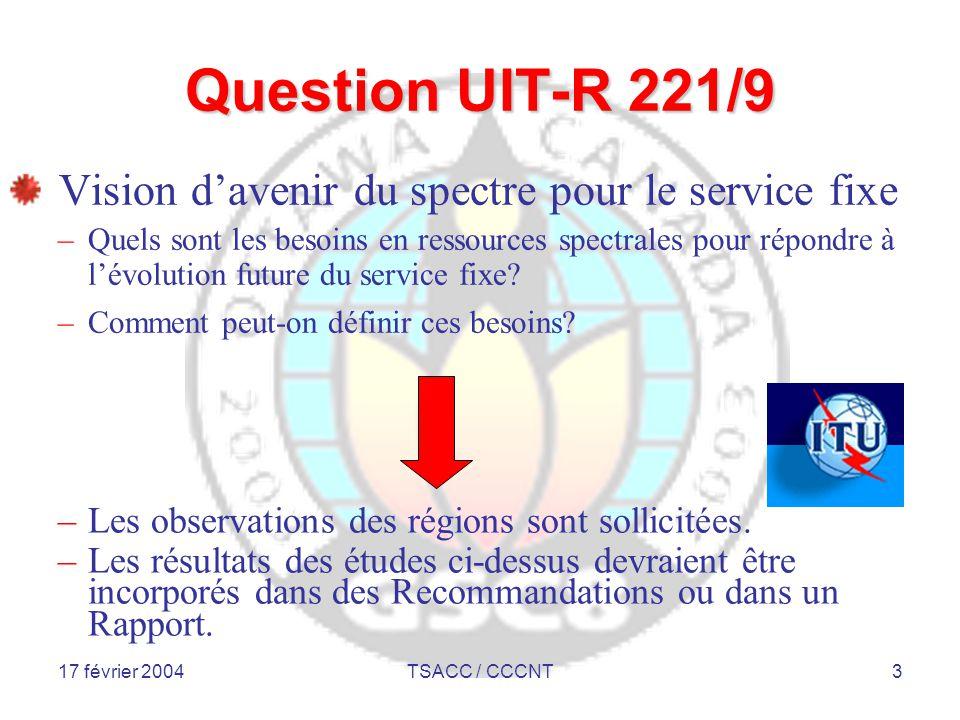17 février 2004TSACC / CCCNT4 Vision – Région 2 Le Canada est le Rapporteur de la Région 2 auprès du Groupe de travail 9B de l'UIT-R La coordination est faite par la Commission interaméricaine des télécommunications (CITEL) –Février 2003 – Préparation du rapport de la Région 2 –Avril 2003 – Le Canada va présenter ce rapport lors de la prochaine réunion du GT 9B
