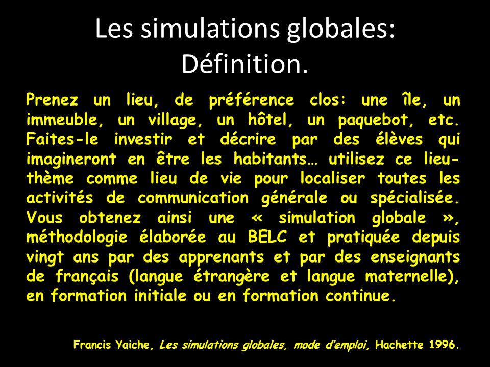 Les simulations globales: Définition. Prenez un lieu, de préférence clos: une île, un immeuble, un village, un hôtel, un paquebot, etc. Faites-le inve