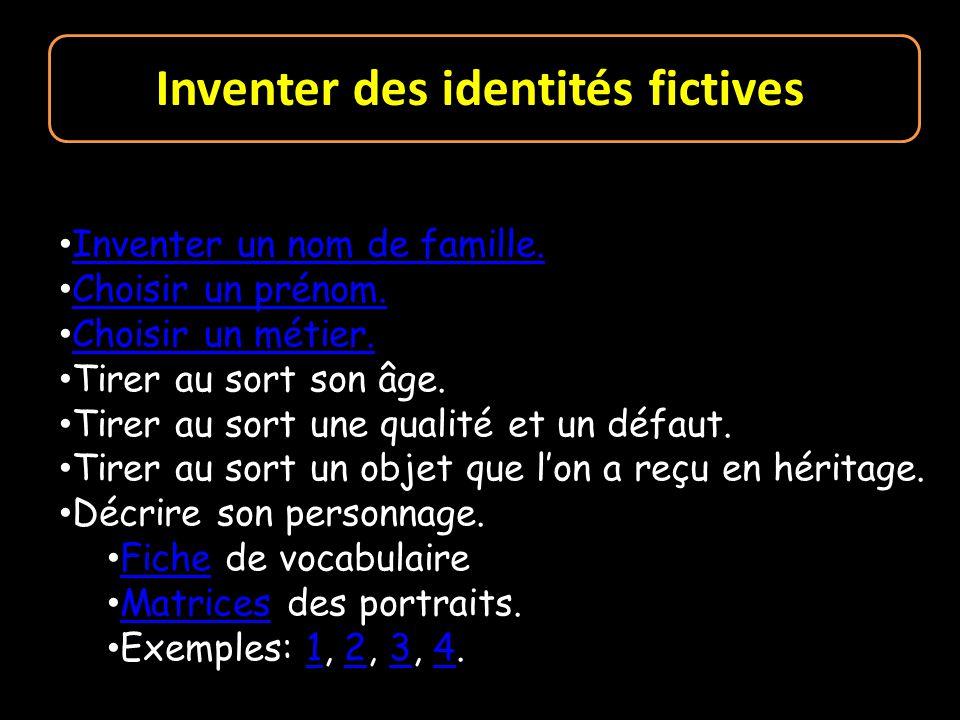 Inventer des identités fictives Inventer un nom de famille. Choisir un prénom. Choisir un métier. Tirer au sort son âge. Tirer au sort une qualité et