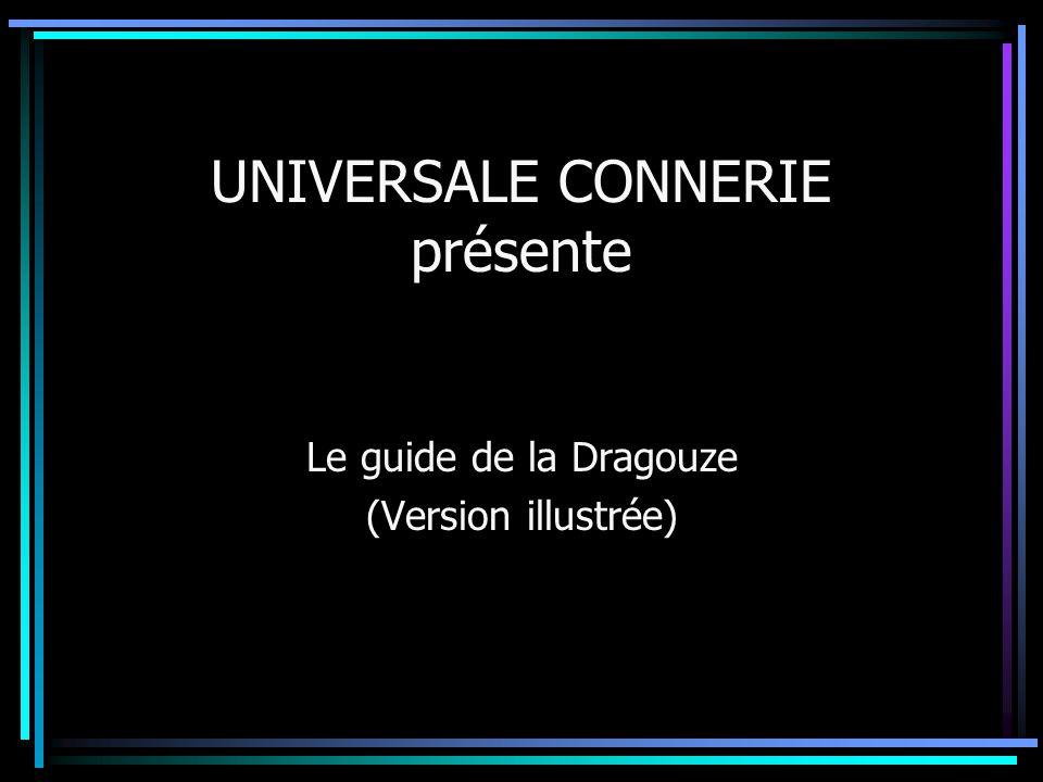 UNIVERSALE CONNERIE présente Le guide de la Dragouze (Version illustrée)