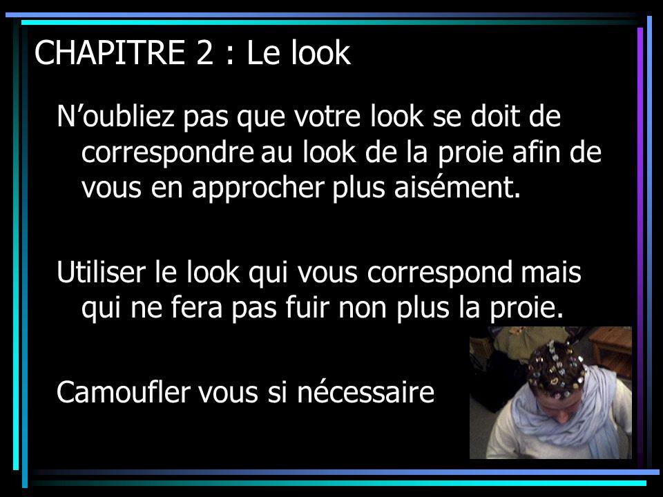 CHAPITRE 2 : Le look N'oubliez pas que votre look se doit de correspondre au look de la proie afin de vous en approcher plus aisément. Utiliser le loo