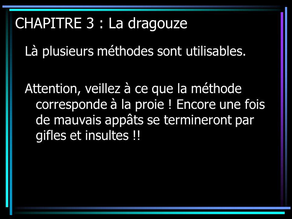 CHAPITRE 3 : La dragouze Là plusieurs méthodes sont utilisables. Attention, veillez à ce que la méthode corresponde à la proie ! Encore une fois de ma