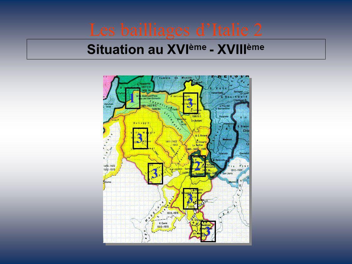Les bailliages d'Italie 2 Situation au XVI ème - XVIII ème 1 2 3 3 3 3 3