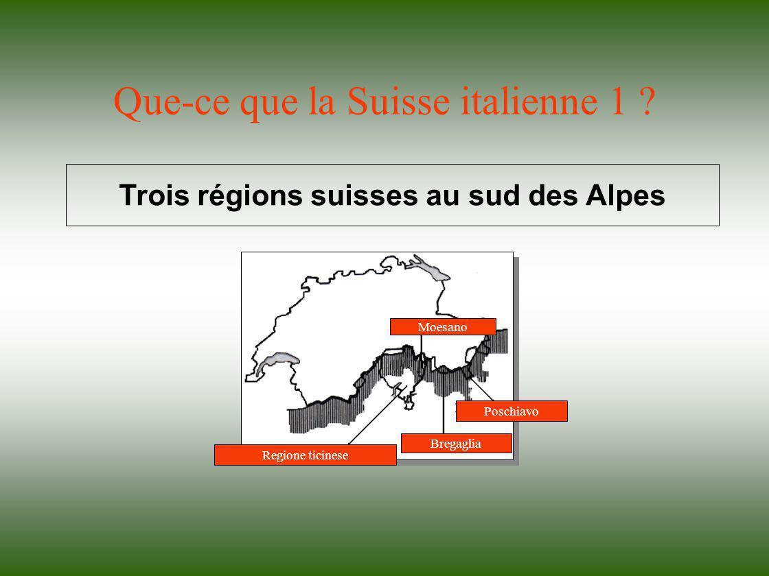 Que-ce que la Suisse italienne 1 ? Trois régions suisses au sud des Alpes Moesano Regione ticinese Poschiavo Bregaglia