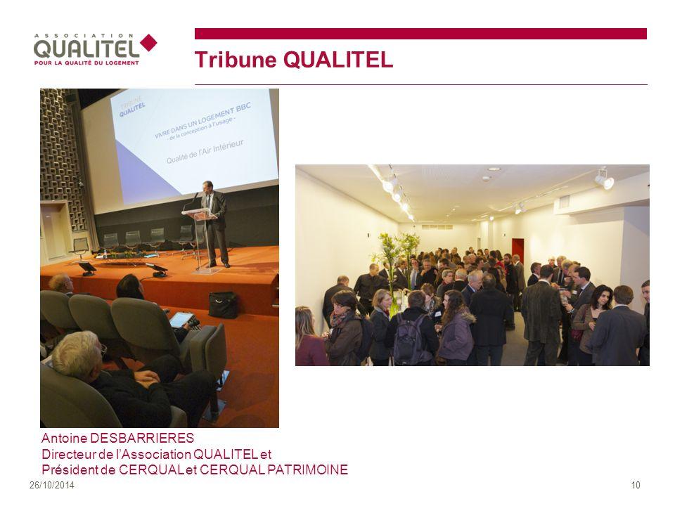 Tribune QUALITEL 26/10/201410 Antoine DESBARRIERES Directeur de l'Association QUALITEL et Président de CERQUAL et CERQUAL PATRIMOINE