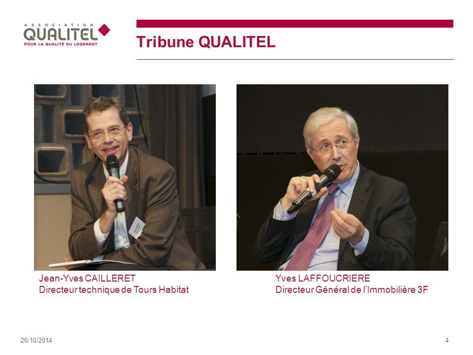 Tribune QUALITEL 26/10/20144 Jean-Yves CAILLERET Directeur technique de Tours Habitat Yves LAFFOUCRIERE Directeur Général de l'Immobilière 3F