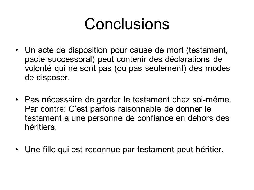 Conclusions Un acte de disposition pour cause de mort (testament, pacte successoral) peut contenir des déclarations de volonté qui ne sont pas (ou pas seulement) des modes de disposer.