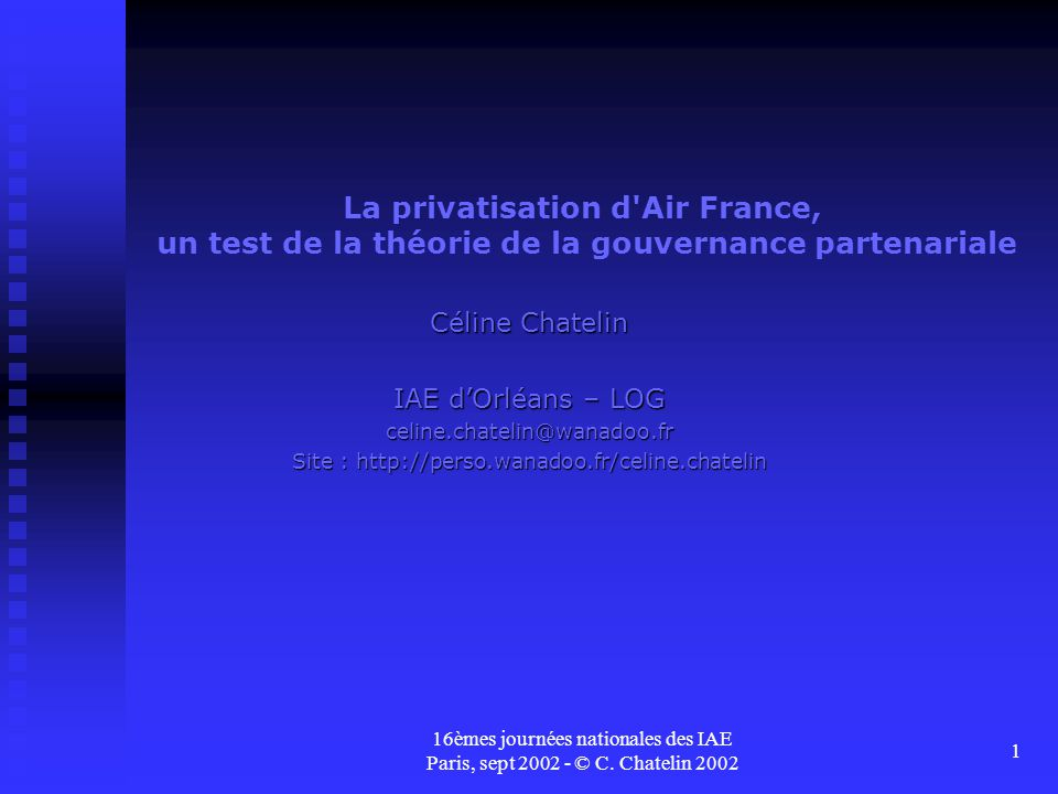 16èmes journées nationales des IAE Paris, sept 2002 - © C. Chatelin 2002 1 La privatisation d'Air France, un test de la théorie de la gouvernance part