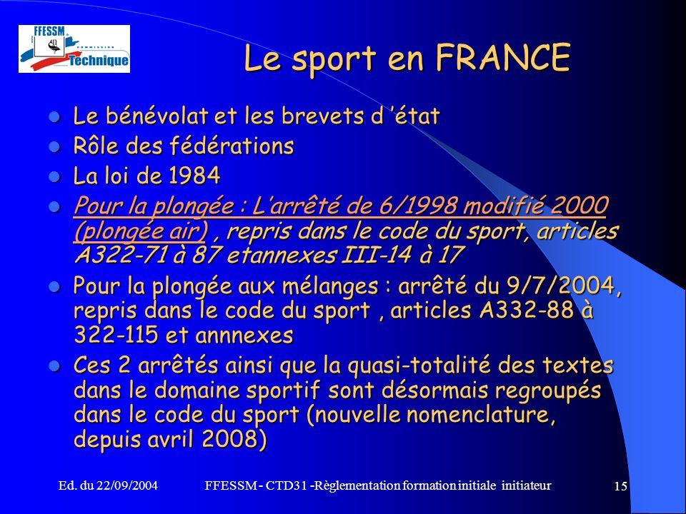 Ed. du 22/09/2004FFESSM - CTD31 -Règlementation formation initiale initiateur 15 Le sport en FRANCE Le bénévolat et les brevets d 'état Le bénévolat e