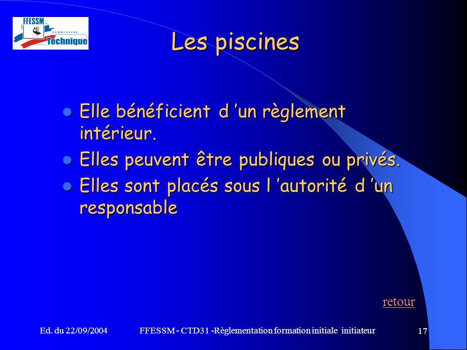 Ed. du 22/09/2004FFESSM - CTD31 -Règlementation formation initiale initiateur 17 Les piscines Elle bénéficient d 'un règlement intérieur. Elle bénéfic