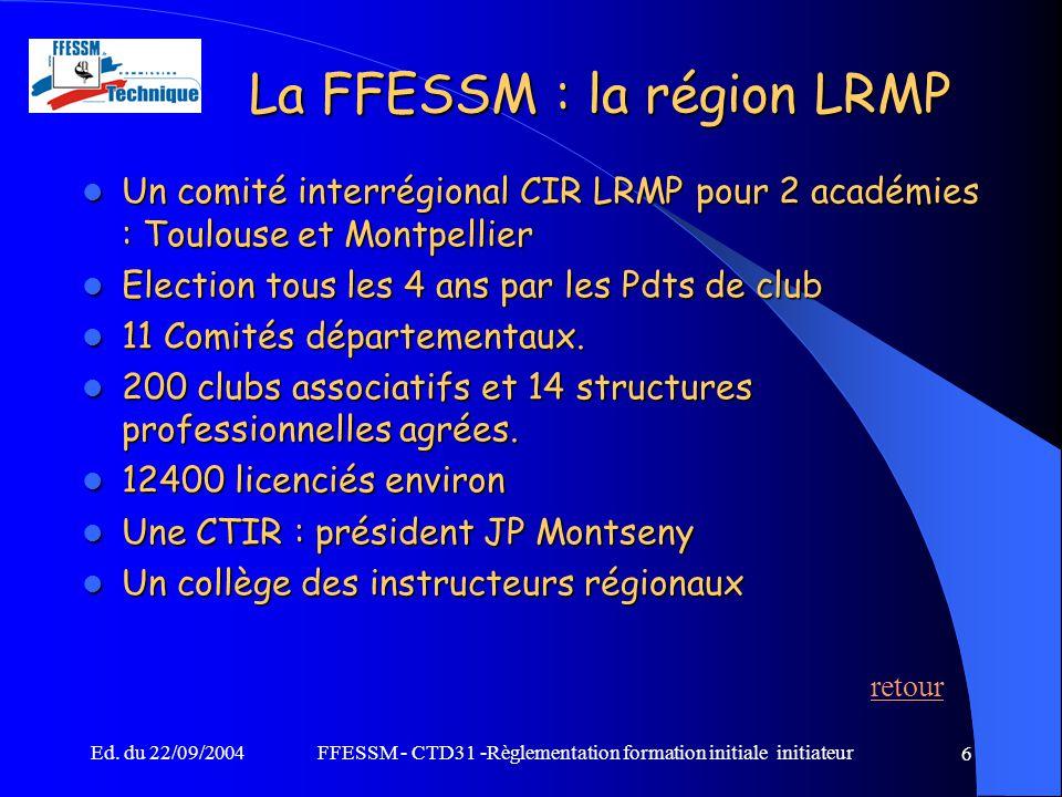 Ed. du 22/09/2004FFESSM - CTD31 -Règlementation formation initiale initiateur 6 La FFESSM : la région LRMP Un comité interrégional CIR LRMP pour 2 aca