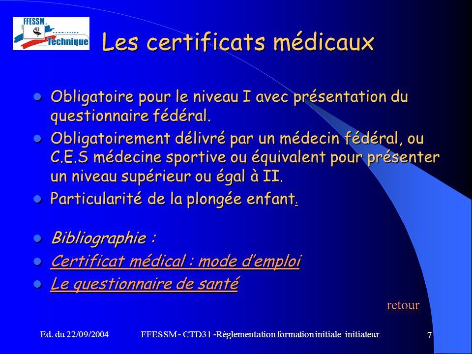 Ed. du 22/09/2004FFESSM - CTD31 -Règlementation formation initiale initiateur 7 Les certificats médicaux Obligatoire pour le niveau I avec présentatio
