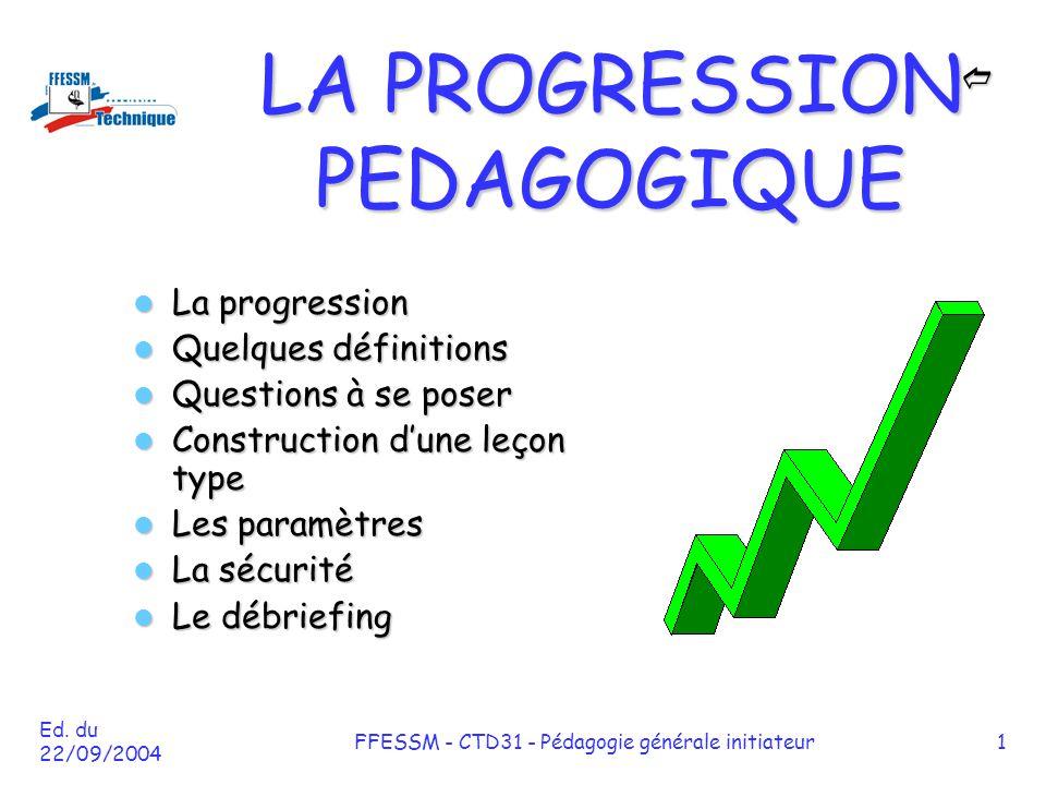 Ed. du 22/09/2004 FFESSM - CTD31 - Pédagogie générale initiateur1 LA PROGRESSION PEDAGOGIQUE  La progression La progression Quelques définitions Q