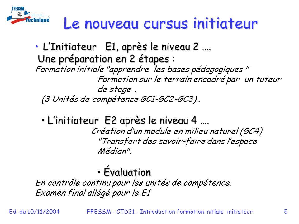 Ed. du 10/11/2004FFESSM - CTD31 - Introduction formation initiale initiateur5 Le nouveau cursus initiateur L'Initiateur E1, après le niveau 2 …. L'Ini