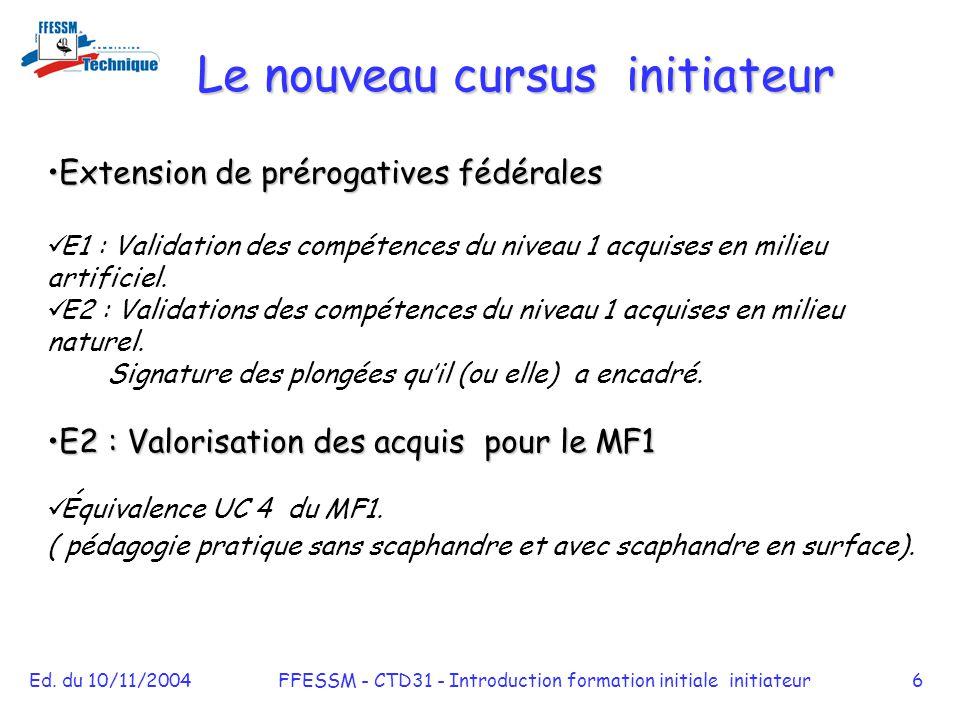 Ed. du 10/11/2004FFESSM - CTD31 - Introduction formation initiale initiateur6 Extension de prérogatives fédéralesExtension de prérogatives fédérales E