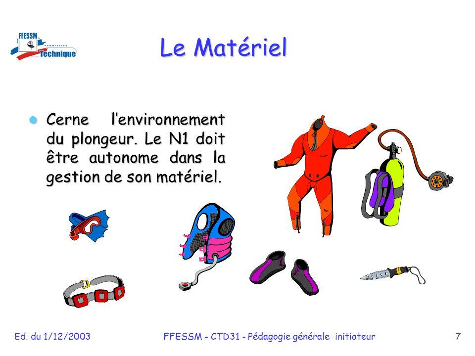 Ed. du 1/12/2003FFESSM - CTD31 - Pédagogie générale initiateur7 Le Matériel Cerne l'environnement du plongeur. Le N1 doit être autonome dans la gestio