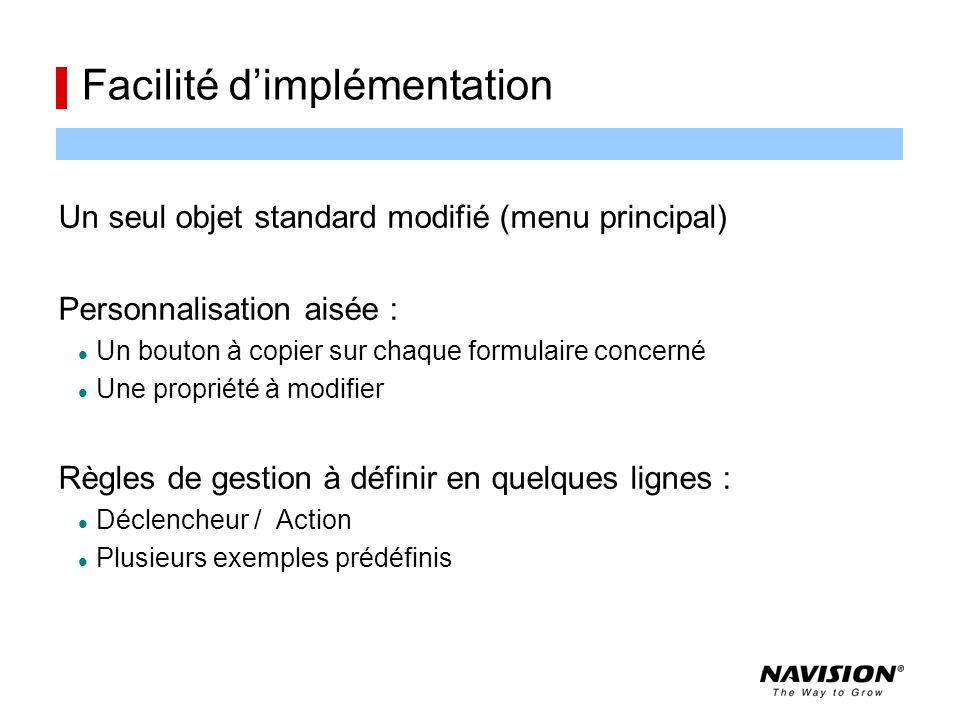 Exemple : dépassement d'encours autorisé Déclencheur : (Codeunit 414 Release Sales Document) OnRun(VAR Rec : Record Sales Header ) IF Status = Status::Released THEN EXIT; //WORKFLOW_CUSTOM IF ( Document Type = Document Type ::Order) AND (Status <> -1) THEN IF lCustCheckCreditLimit.SalesHeaderShowWarning(Rec) THEN ERROR(tUseWorkflowToRelease); //WORKFLOW_CUSTOM// Action : (Codeunit du Workflow) //WORKFLOW_CUSTOM FORM:: Sales Order :WITH SalesHeader DO BEGIN CASE pTrigger OF 0:BEGIN lTrigger.InsertTrigger(pRec.Type,-1,tRelease); EXIT; END; -1:BEGIN Status := -1; CODEUNIT.RUN(CODEUNIT:: Release Sales Document ,SalesHeader); END; ELSE ERROR(tTriggerNotEnable,pRec.Type,pTrigger); END; MODIFY; END; //WORKFLOW_CUSTOM//