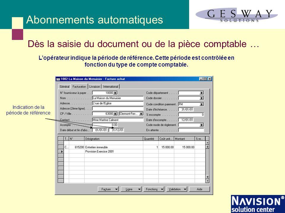 Abonnements automatiques Dès la saisie du document ou de la pièce comptable … L'opérateur indique la période de référence. Cette période est contrôlée