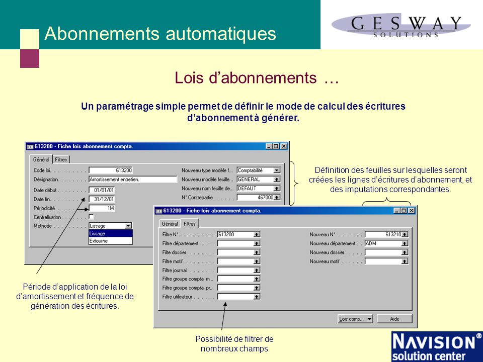 Abonnements automatiques Lois d'abonnements … Un paramétrage simple permet de définir le mode de calcul des écritures d'abonnement à générer. Possibil