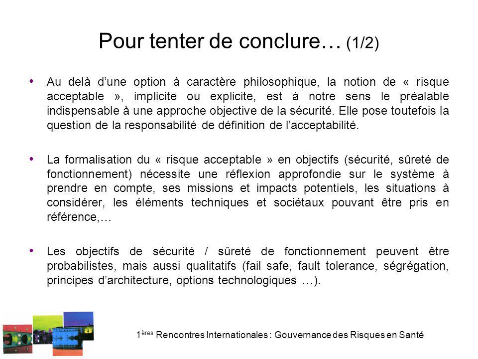 1 ères Rencontres Internationales : Gouvernance des Risques en Santé Pour tenter de conclure… (1/2) Au delà d'une option à caractère philosophique, la