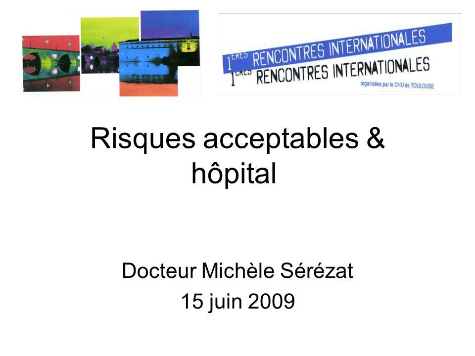 Risques acceptables & hôpital Docteur Michèle Sérézat 15 juin 2009