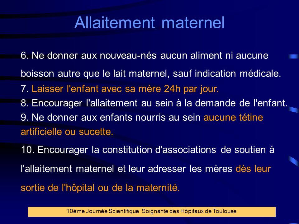 8 Allaitement maternel 10ème Journée Scientifique Soignante des Hôpitaux de Toulouse 6. Ne donner aux nouveau-nés aucun aliment ni aucune boisson autr