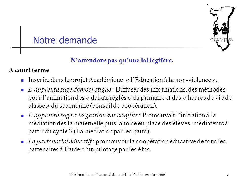 Troisième Forum La non-violence à l école -18 novembre 20058 Notre demande Comme nous le demande l'ONU, comme nous le recommande L'UNESCO, pour pouvoir demain récolter la paix il est nécessaire de semer aujourd hui des graines de « non-violence ».