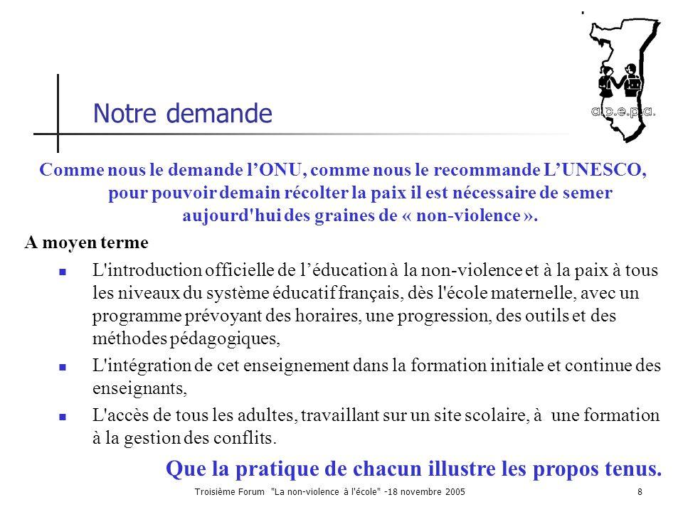 Troisième Forum La non-violence à l école -18 novembre 20059 Notre demande « Nous devons être le changement que nous voulons pour le monde » Gandhi.