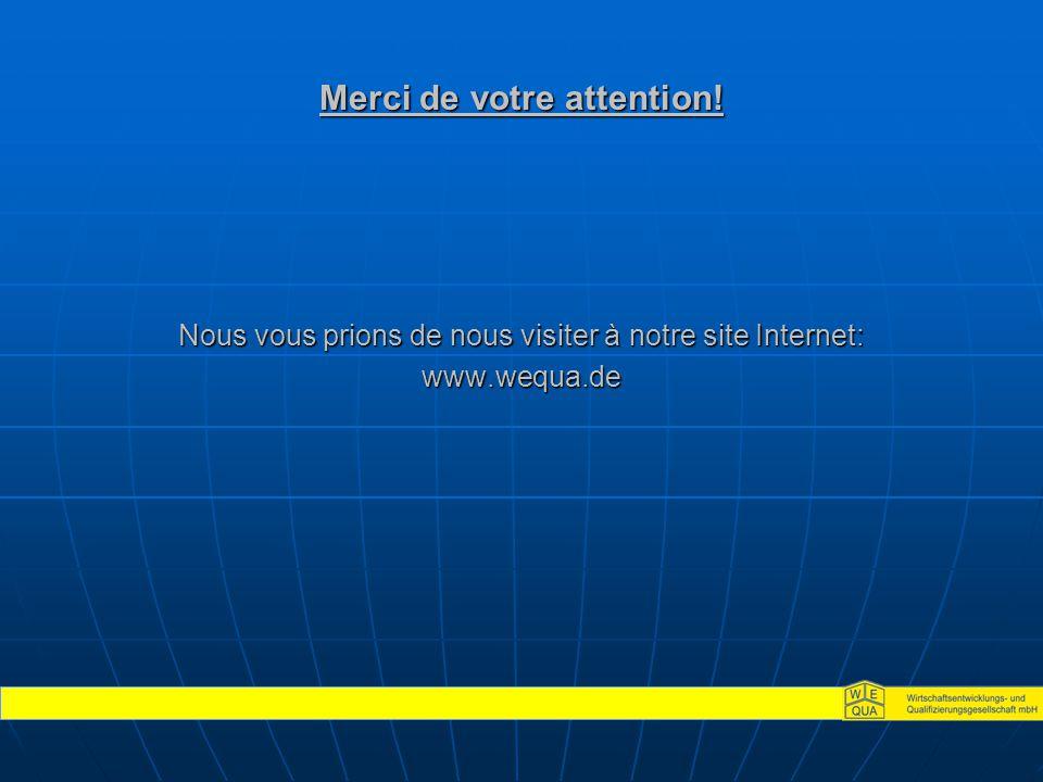 Merci de votre attention! Nous vous prions de nous visiter à notre site Internet: www.wequa.de