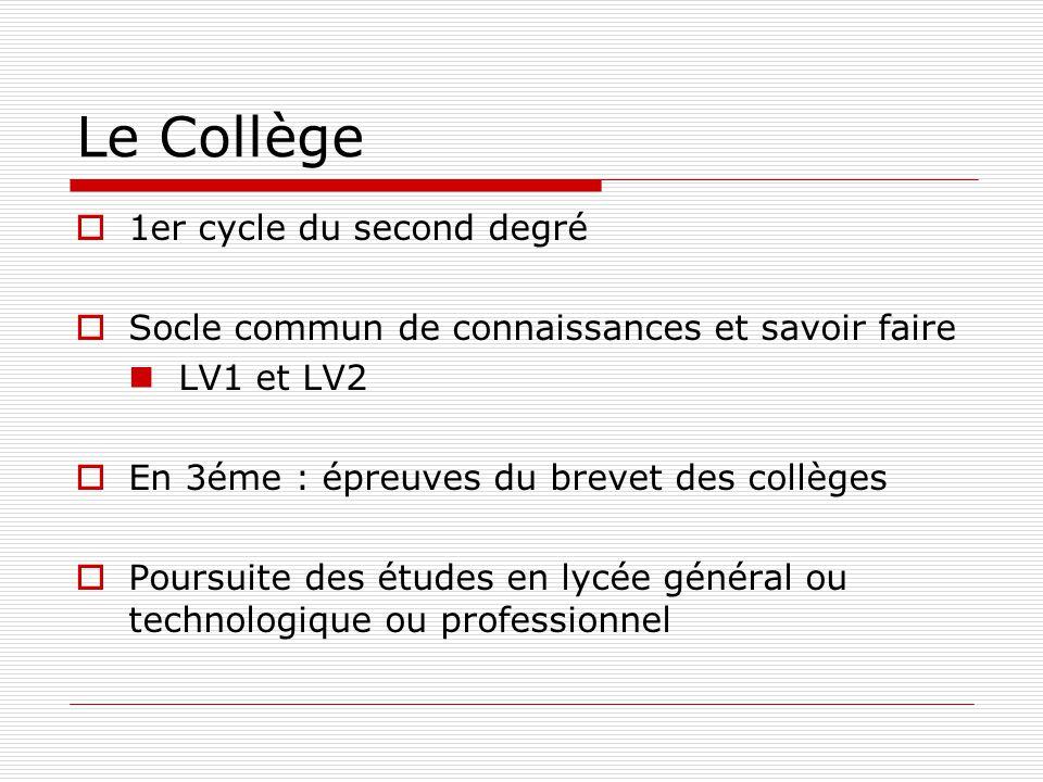 Le Collège  1er cycle du second degré  Socle commun de connaissances et savoir faire LV1 et LV2  En 3éme : épreuves du brevet des collèges  Poursuite des études en lycée général ou technologique ou professionnel
