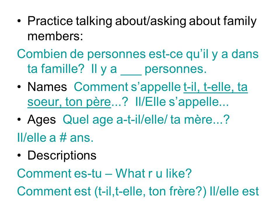 Practice talking about/asking about family members: Combien de personnes est-ce qu'il y a dans ta famille? Il y a ___ personnes. Names Comment s'appel