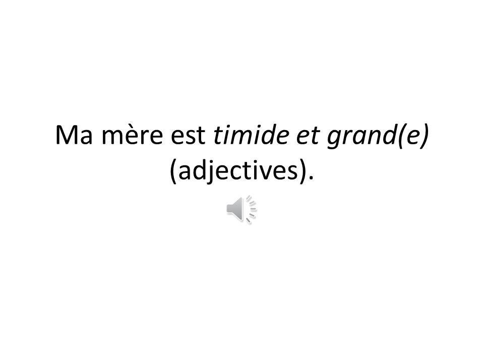 Je suis timide et grand(e) (adjectives).
