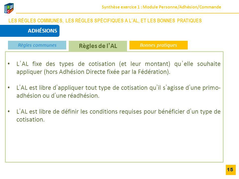 15 L'AL fixe des types de cotisation (et leur montant) qu'elle souhaite appliquer (hors Adhésion Directe fixée par la Fédération). L'AL est libre d'ap