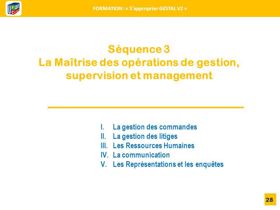 Séquence 3 La Maîtrise des opérations de gestion, supervision et management 28 I.La gestion des commandes II.La gestion des litiges III.Les Ressources
