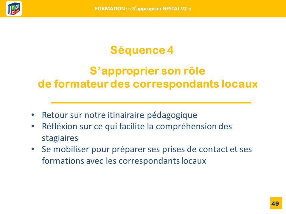 Séquence 4 49 FORMATION : « S'approprier GESTAL V2 » Retour sur notre itinairaire pédagogique Réfléxion sur ce qui facilite la compréhension des stagi