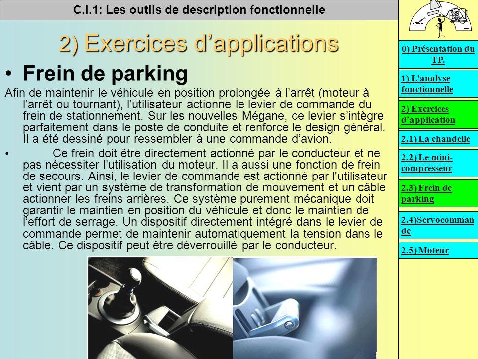 C.i.1: Les outils de description fonctionnelle   2) Exercices d'applications Frein de parking Afin de maintenir le véhicule en position prolongée à l'arrêt (moteur à l'arrêt ou tournant), l'utilisateur actionne le levier de commande du frein de stationnement.
