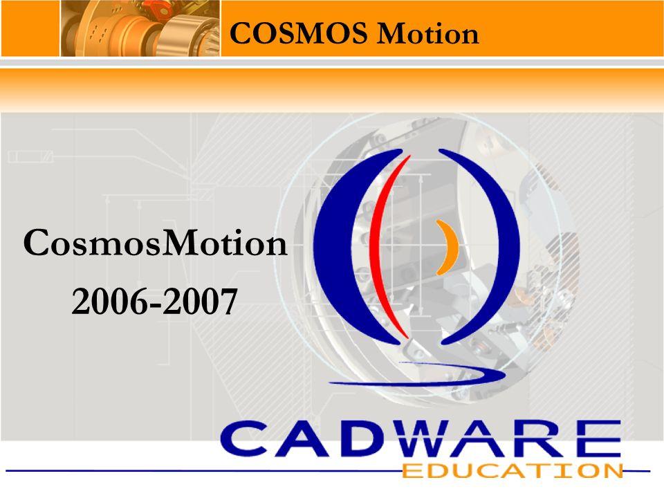 Sommaire Interface Utilisateur de COSMOSMotion Présentation produit Quelques nouveautés de la version 2006-2007