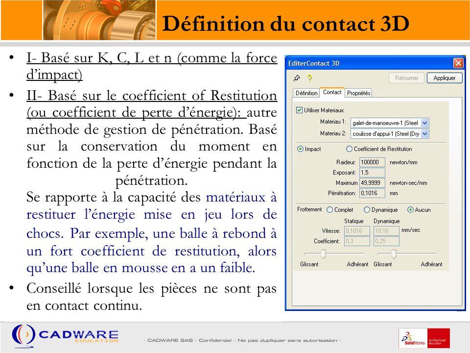 Définition du contact 3D Friction Les forces de friction de Coulomb sont basées sur 2 coefficients: statique et dynamique.