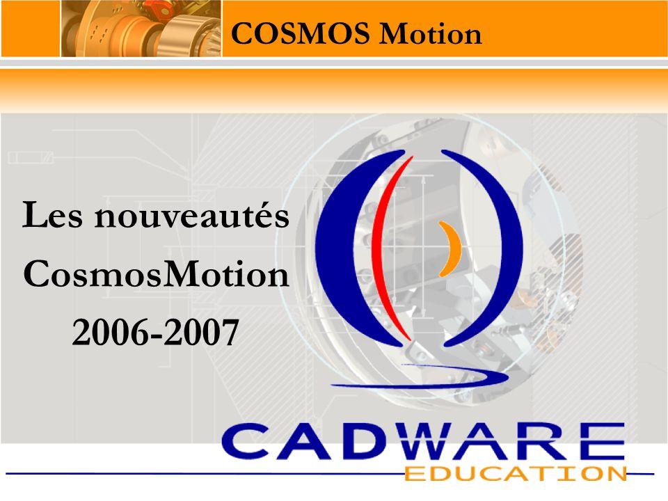 COSMOSMotion 2006-2007 Prise en charge des contraintes d'engrenage, de came et de limite Intégration avec la simulation de mouvement Liaisons flexibles Ressorts et amortisseurs non linéaires