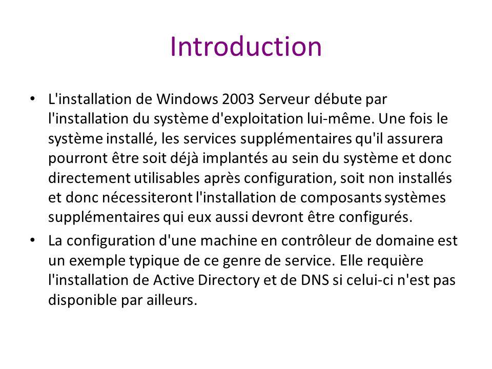 Introduction L installation de Windows 2003 Serveur débute par l installation du système d exploitation lui-même.