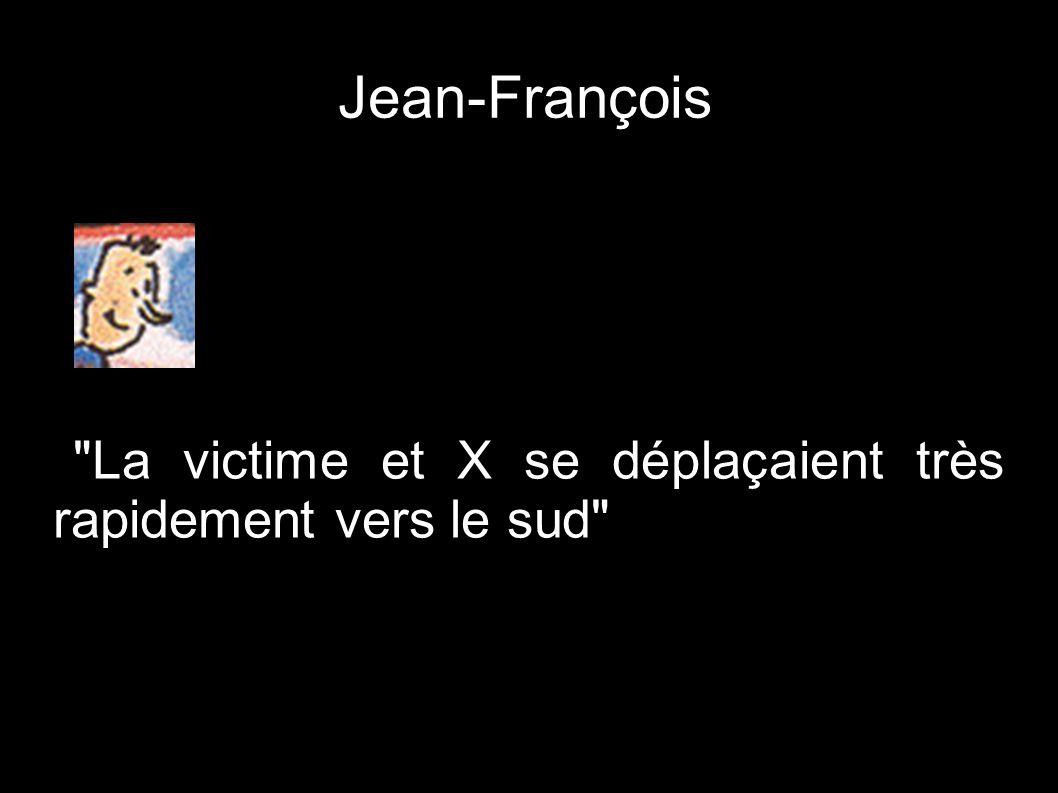 Jean-François La victime et X se déplaçaient très rapidement vers le sud