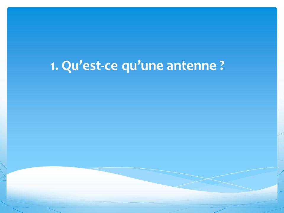  Une antenne est un dispositif permettant la transmission de données par ondes électromagnétiques et donc sans fils.