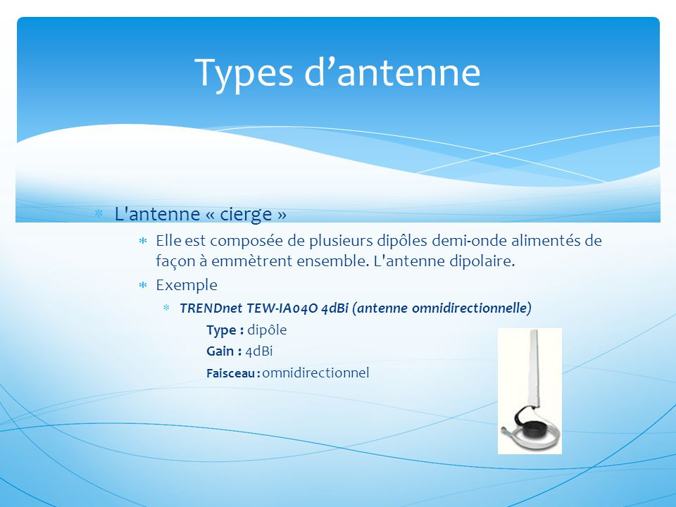  L'antenne « cierge »  Elle est composée de plusieurs dipôles demi-onde alimentés de façon à emmètrent ensemble. L'antenne dipolaire.  Exemple  TR