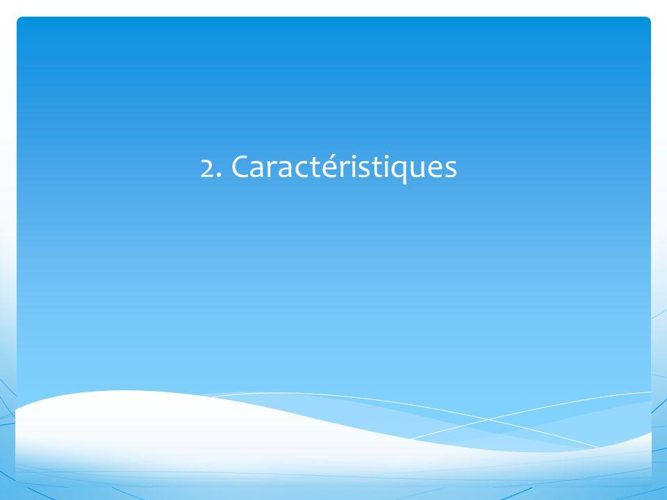 2. Caractéristiques