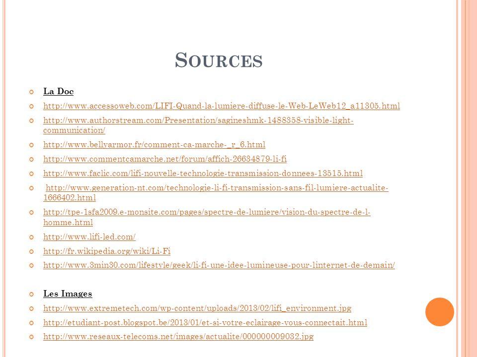 S OURCES La Doc http://www.accessoweb.com/LIFI-Quand-la-lumiere-diffuse-le-Web-LeWeb12_a11305.html http://www.authorstream.com/Presentation/sagineshmk