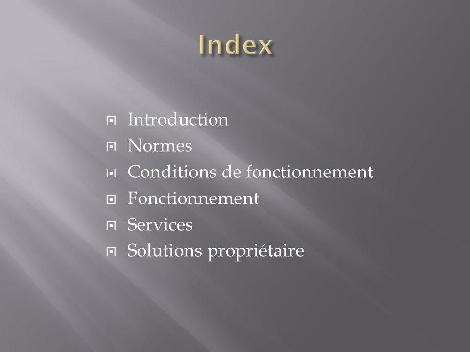  Introduction  Normes  Conditions de fonctionnement  Fonctionnement  Services  Solutions propriétaire