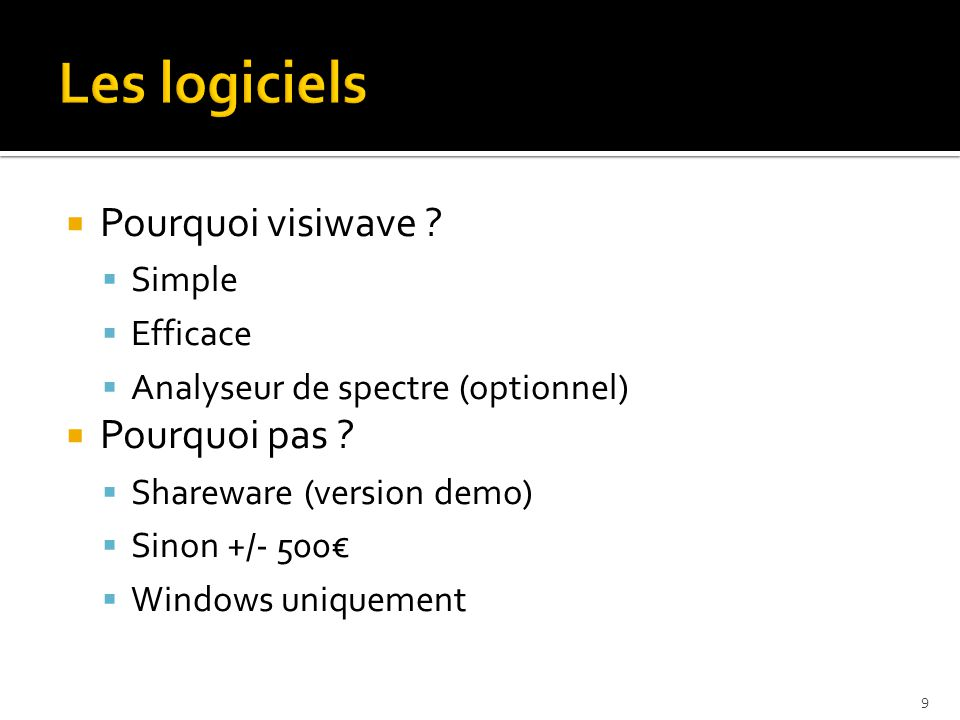  Pourquoi visiwave ?  Simple  Efficace  Analyseur de spectre (optionnel)  Pourquoi pas ?  Shareware (version demo)  Sinon +/- 500€  Windows un