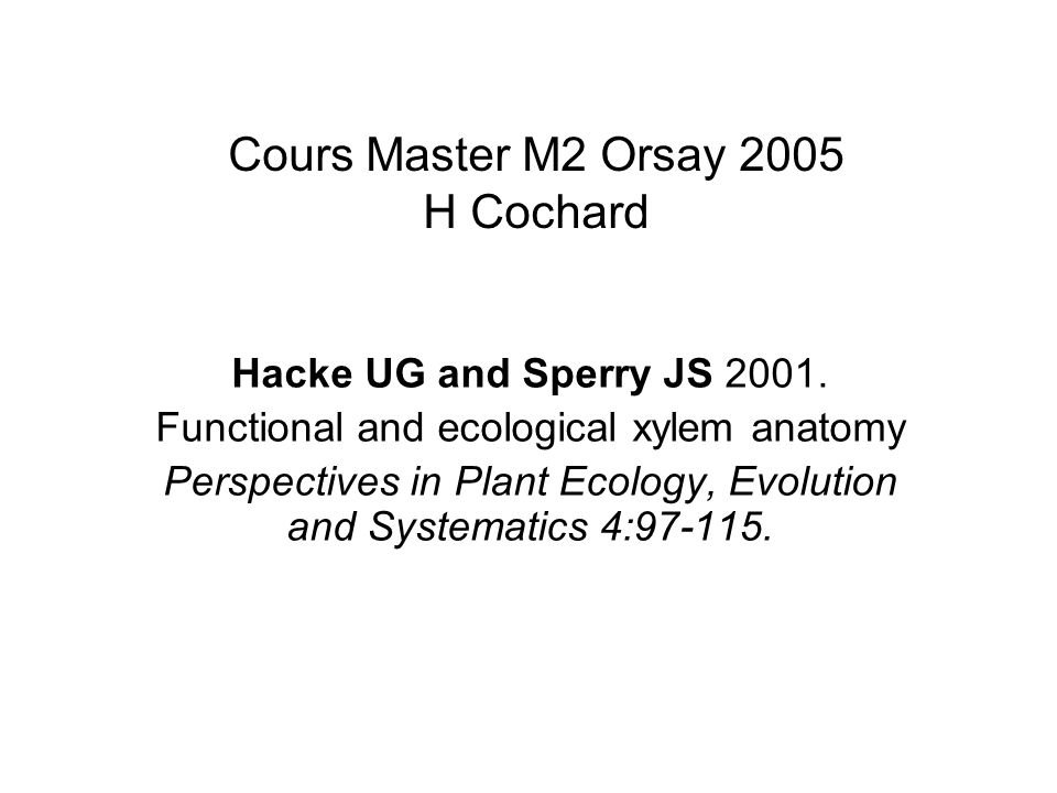 Cours Master M2 Orsay 2005 H Cochard Hacke UG and Sperry JS 2001. Functional and ecological xylem anatomy Perspectives in Plant Ecology, Evolution and