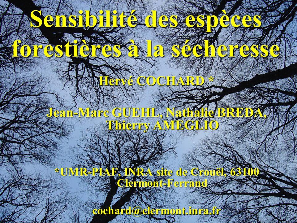 Sensibilité des espèces forestières à la sécheresse Hervé COCHARD * Jean-Marc GUEHL, Nathalie BREDA, Thierry AMEGLIO *UMR-PIAF, INRA site de Crouël, 6