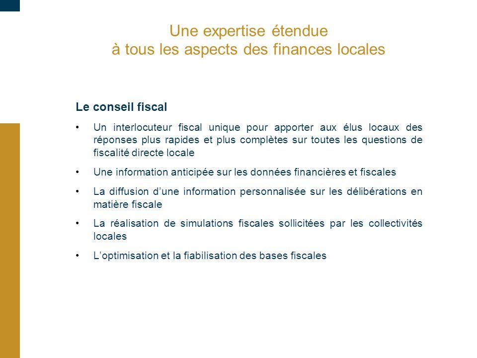 Une expertise étendue à tous les aspects des finances locales Le conseil fiscal Un interlocuteur fiscal unique pour apporter aux élus locaux des répon